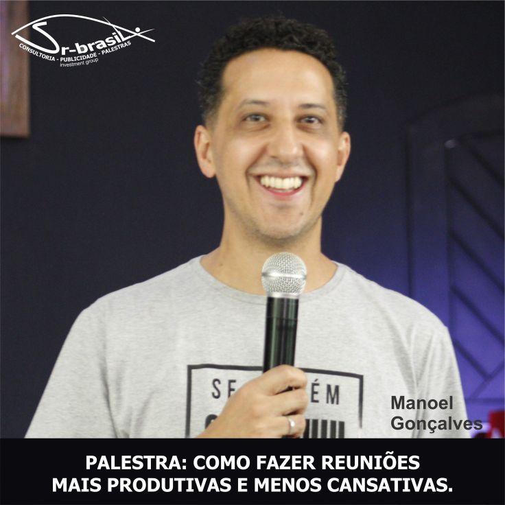 Palestra Manoel Gonçalves - COMO FAZER REUNIÕES MAIS PRODUTIVAS E MENOS CANSATIVAS - Sr Brasil Consultoria Publicidade e Palestras